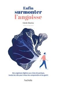 Cécile Storino - Enfin surmonter l'angoisse - Des angoisses légères aux crises de panique, toutes les clés pour mieux les comprends et les guérir.