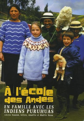 Cécile Toulon-Neau et Gilles Neau - A l'école des Andes - En famille avec les Indiens Puruhuas.