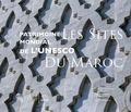 Cécile Tréal et Jean-Michel Ruiz - Patrimoine mondial de l'Unesco - Les sites du Maroc.