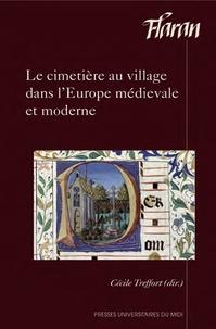 Cécile Treffort - Le cimetière au village dans l'Europe médiévale et moderne - Actes des XXXVes Journées internationales d'histoire de l'abbaye de Flaran, 11 et 12 octobre 2013.