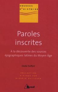 Cécile Treffort - Paroles inscrites - A la découverte des sources épigraphiques latines du Moyen Age (VIIIe-XIIIe siècle).
