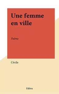 Cécile - Une femme en ville - Poème.