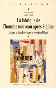 Cécile Vaissié - La fabrique de l'Homme nouveau après Staline - Les arts et la culture dans le projet soviétique.