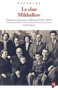Cécile Vaissié - Le clan Mikhalkov - Culture et pouvoirs en Russie (1917-2017).