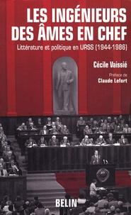 Cécile Vaissié - Les ingénieurs des âmes en chef - Littérature et politique en URSS (1944-1986).