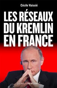 Cécile Vaissié - Les réseaux du Kremlin en France.