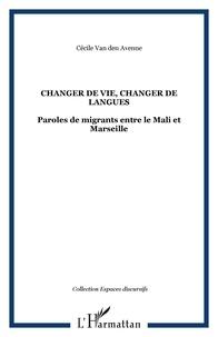Cécile Van den Avenne - Changer de vie, changer de langues - Paroles de migrants entre le Mali et Marseille.