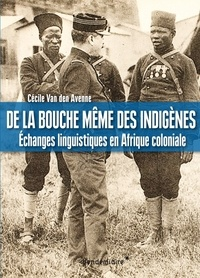 Cécile Van den Avenne - De la bouche même des indigènes - Echanges linguistiques en Afrique coloniale.
