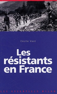 Cécile Vast - Les résistants en France.