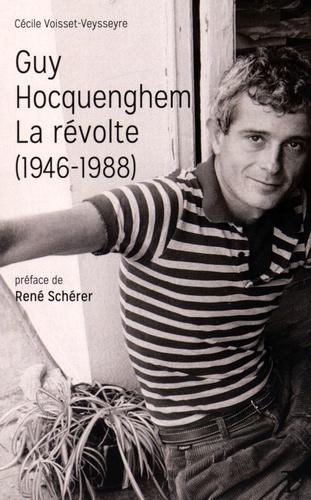 Cécile Voisset-Veysseyre - Guy Hocquenghem, la révolte (1946-1988).