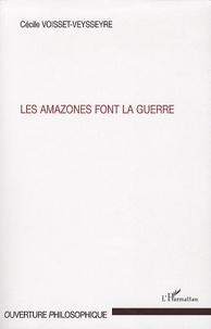 Cécile Voisset-Veysseyre - Les amazones font la guerre.