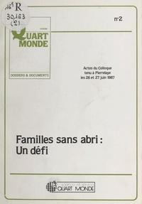 Cécile Vorms et  Mouvement ATD Quart Monde. Ins - Familles sans abri : Un défi - Actes du colloque tenu à Pierrelaye les 26 et 27 juin 1987.