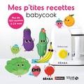 Cécile Vuaillat - Mes p'tites recettes Babycook - Plus de 150 recettes 4-24 mois.