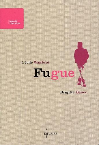 Cécile Wajsbrot et Brigitte Bauer - Fugue.