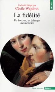 Cécile Wajsbrot et  Collectif - LA FIDELITE. - Un horizon, un échange, une mémoire.