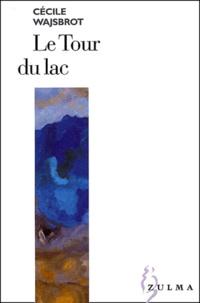 Cécile Wajsbrot - Le tour du lac.