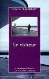 Cécile Wajsbrot - Le visiteur. suivi de Le passage. et Les étoiles de mer.