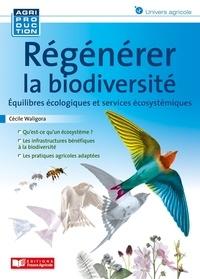 Cécile Waligora - Régénérer la biodiversité - Equilibres écologiques et services écosystémiques.