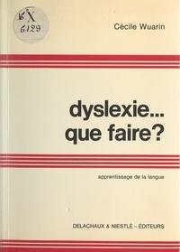 Cécile Wuarin et Léonard Massarenti - Dyslexie... que faire ?.