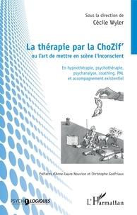 Cécile Wyler - La thérapie par la ChoZif' ou l'art de mettre en scène l'inconscient - En hypnothérapie, psychothérapie, psychanalyse, coaching, PNL et accompagnement existentiel.