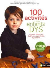 Cécile Zamorano et Françoise Chée - 100 activités pour enfants DYS - Dyslexie, dyspraxie, dysphasie, dyscalculie, dysgraphie....