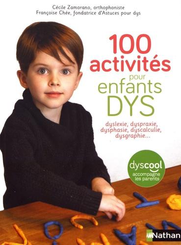 100 activités pour enfants dys : dyslexie, dyspraxie, dysphasie, dyscalculie, dysgraphie