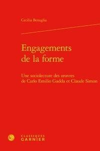 Cecilia Benaglia - Engagements de la forme - Une sociolecture des oeuvres de Carlo Emilio Gadda et Claude Simon.
