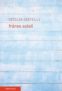 Cécilia Castelli - Frères soleil.