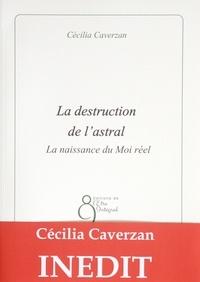 Cécilia Caverzan - La destruction de l'astral - La naissance du Moi réel.