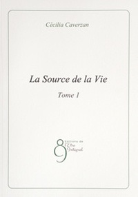 Cécilia Caverzan - La Source de la Vie - Tome 1.