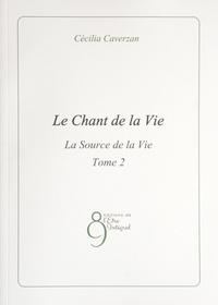 Cécilia Caverzan - Le Chant de la Vie - Tome 2, La Source de la Vie.