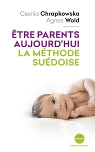 Cecilia Chrapkowska et Agnès Wold - Etre parents aujourd'hui, la méthode suédoise.