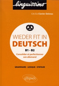 Cécilia Clavier-Delmas - Wieder fit in Deutsch B1-B2 - Consolider et perfectionner son allemand.