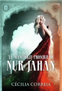 Cécilia Correia - Le manuscrit proscrit de Nur Jahan.