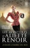Cécilia Correia - Les Aventures d'Aliette Renoir Tome 2 : Dans l'ombre du roi.