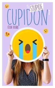Cécilia Dogrul - Ce stupide Cupidon - Tome 2.