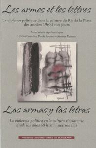 Cecilia Gonzalez et Dardo Scavino - Les armes et les lettres - La violence politique dans la culture du Rio de la Plata des années 1960 à nos jours.