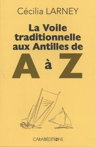 Cécilia Larney - La voile traditionnelle aux Antilles de A à Z.