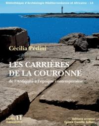 Cécilia Pédini - Les carrières de la Couronne - De l'Antiquité à l'époque contemporaine.