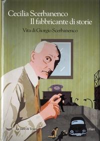 Cecilia Scerbanenco - Il fabbricante di storie - Vita di Giorgio Scerbanenco.