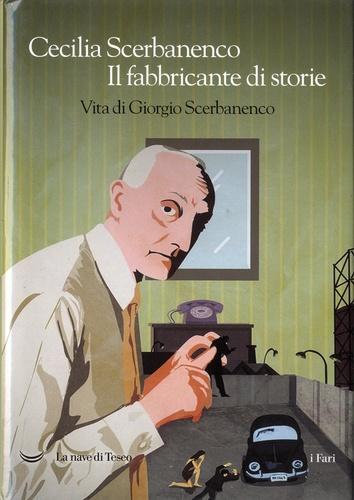 Il fabbricante di storie. Vita di Giorgio Scerbanenco