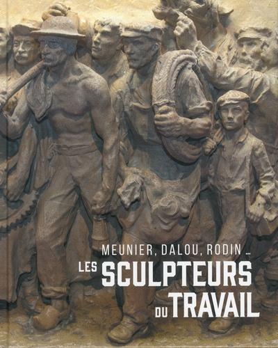 Les sculpteurs du travail. Meunier, Dalou, Rodin...