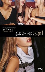 Cecily Von Ziegesar - Gossip Girl Intégrale 1 : Tome 1, Gossip girl ; Tome 2, Vous m'adorez, ne dites pas le contraire ; Tome 3, Je veux tout, tout de suite.