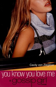 Cecily Von Ziegesar - Gossip Girl Tome 2 : You know you love me.