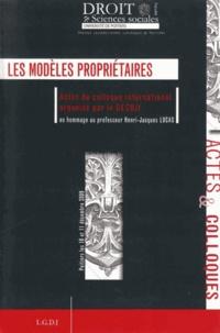 CECOJI - Les modèles propriétaires au XXIe siècle - Actes du colloque international organisé par le CECOJI en hommage au professeur Henri-Jacques Lucas.