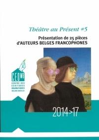 CED-WB - Théâtre au présent - Volume 5, Présentation de 25 pièces d'auteurs belges francophones 2014-2017.