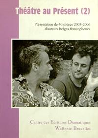 CED-WB - Théâtre au présent - Volume 2, Présentation de 40 pièces 2003-2006 d'auteurs belges francophones.