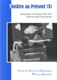 CED-WB - Théâtre au présent - Volume 3, Présentation de 40 pièces 2007-2010 d'auteurs belges francophones.