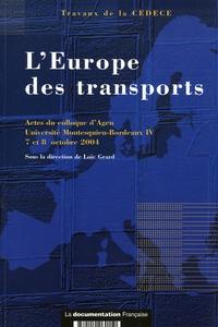 CEDECE - L'Europe des transports - Actes du colloque d'Agen, Université Montesquieu-Bordeaux IV, 7 et 8 octobre 2004 ; sous la direction de Loïc Grard.