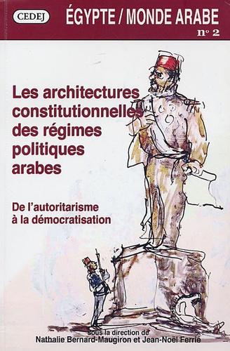Nathalie Bernard-Maugiron et Jean-Noël Ferrié - Egypte/Monde arabe N° 2/2005 : Les architectures constitutionnelles des régimes politiques arabes : de l'autoritarisme à la démocratisation.